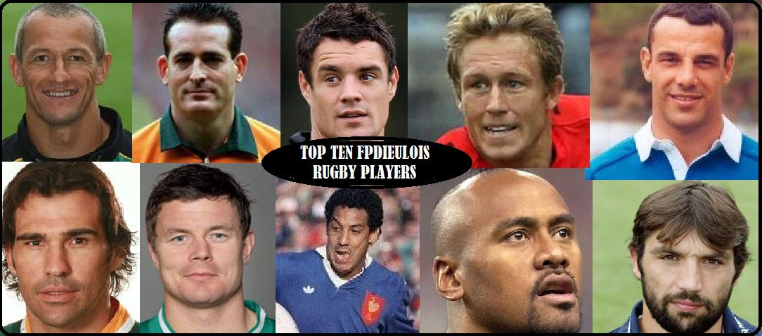 MY TOP TEN : RUGBY PLAYERS  PETIT-DIEULOIS
